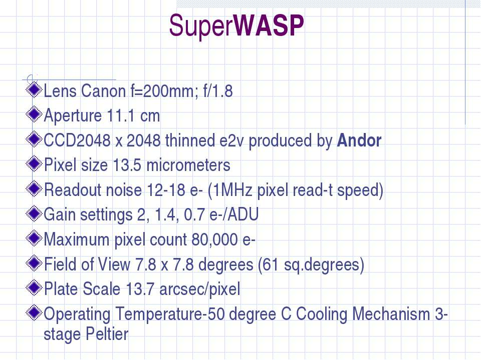 SuperWASP Lens Canon f=200mm; f/1.8 Aperture 11.1 cm CCD2048 x 2048 thinned e...