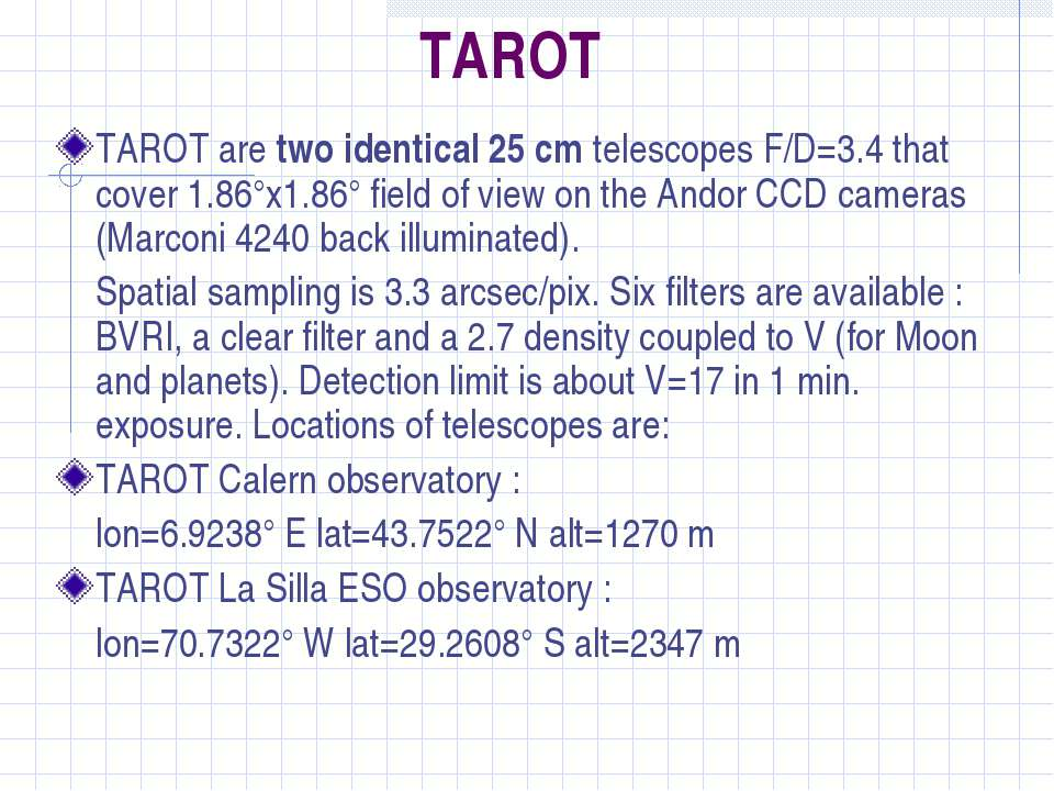TAROT TAROT are two identical 25 cm telescopes F/D=3.4 that cover 1.86°x1.86°...