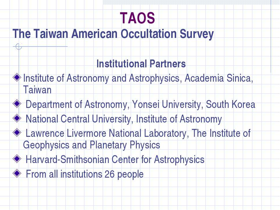 TAOS The Taiwan American Occultation Survey Institutional Partners Institute ...