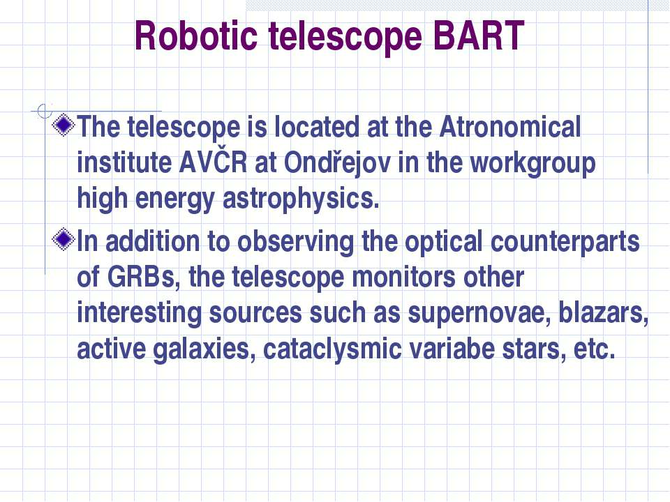 Robotic telescope BART The telescope is located at the Atronomical institute ...