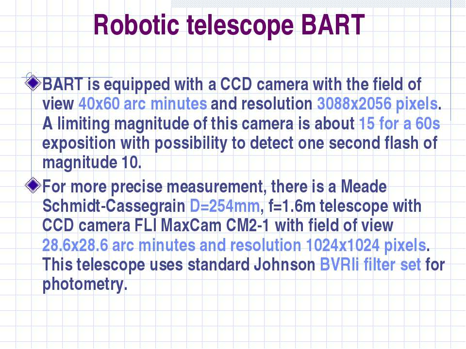 Robotic telescope BART BART is equipped with a CCD camera with the field of v...