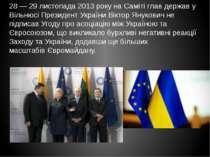 28— 29 листопада 2013 року на Саміті глав держав у Вільнюсі Президент Україн...