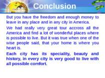 Conclusion But you have the freedom and enough money to leave in any place an...
