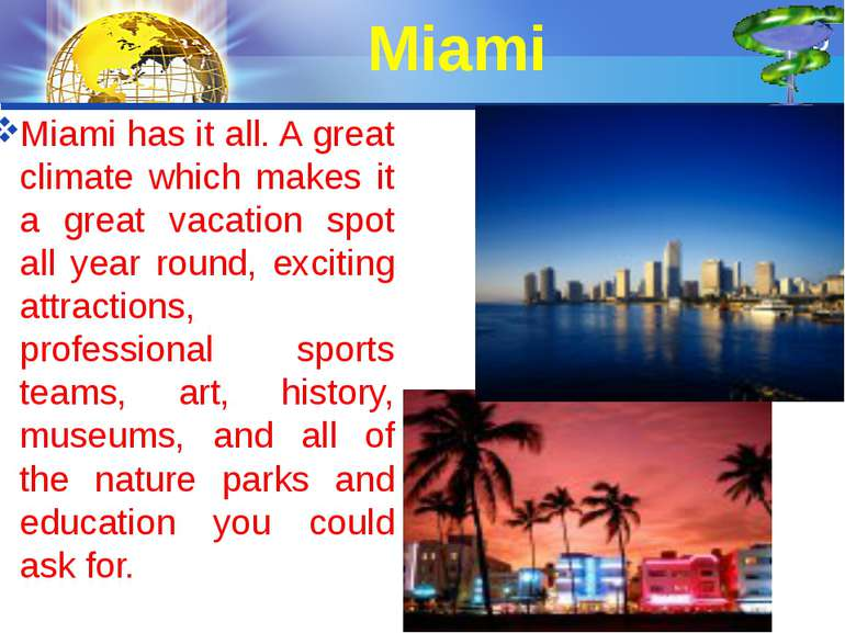 Miami Miami has it all. A great climate which makes it a great vacation spot ...