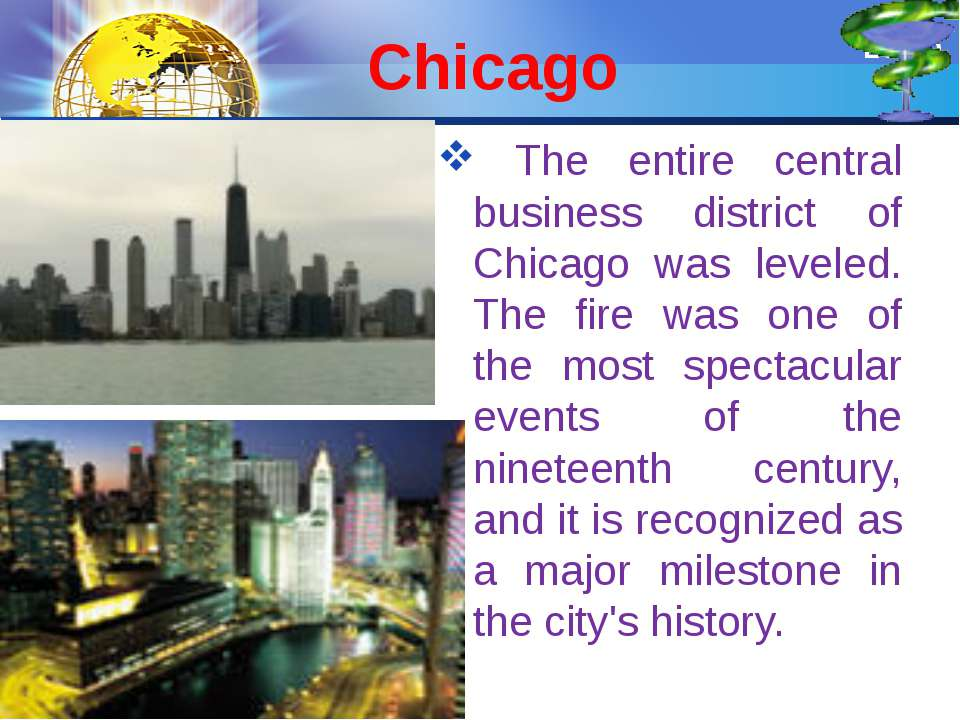 Chicago The entire central business district of Chicago was leveled. The fire...