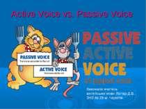 Active Voice vs. Passive Voice Виконала вчитель англійської мови Ліхтар Д.В.,...