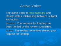 Active Voice The active voice is less awkward and clearly states relationship...