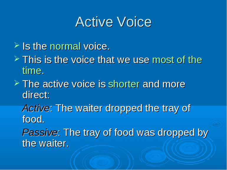 Active Voice Is the normal voice. This is the voice that we use most of the t...