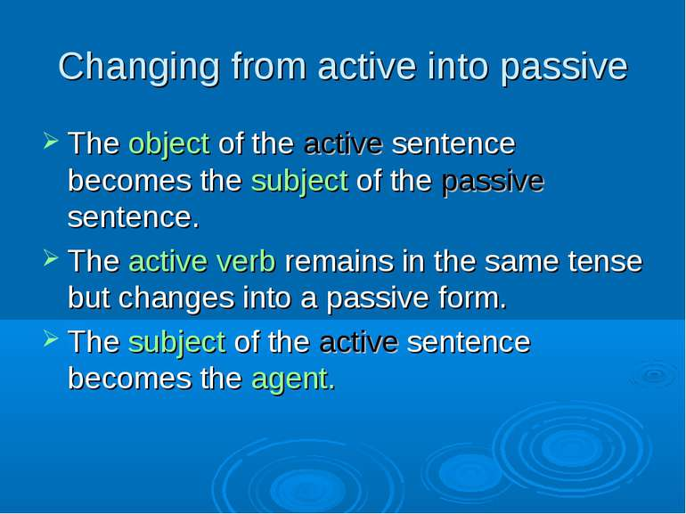 Changing from active into passive The object of the active sentence becomes t...