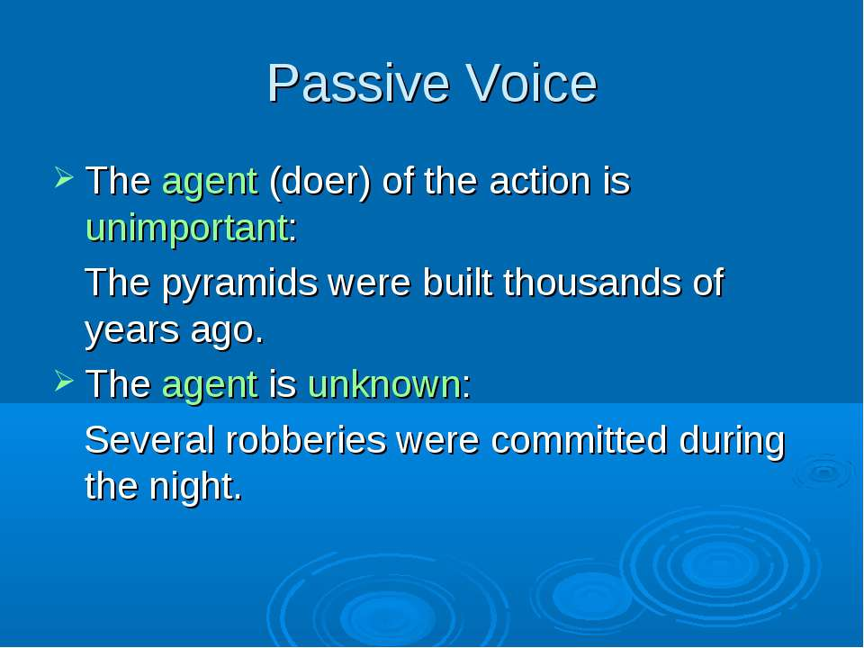 Passive Voice The agent (doer) of the action is unimportant: The pyramids wer...