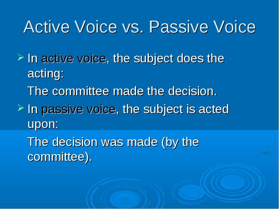 Active Voice vs. Passive Voice In active voice, the subject does the acting: ...
