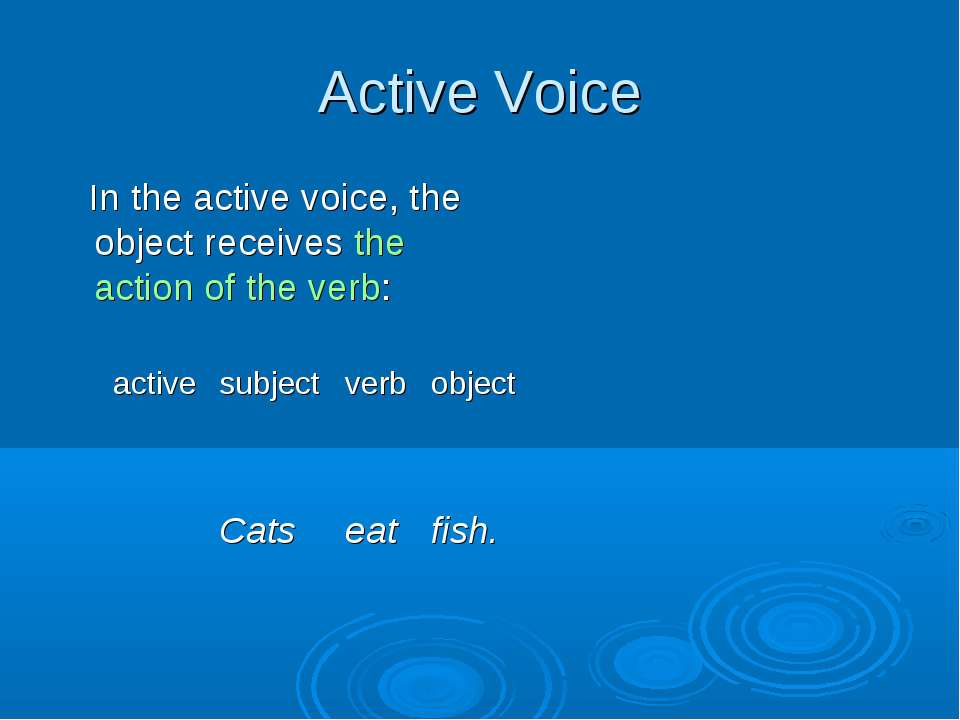 Active Voice In the active voice, the object receives the action of the verb:...