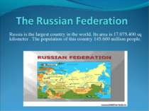 Russia is the largest country in the world. Its area is 17.075.400 sq kilomet...