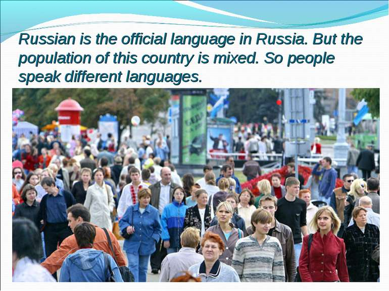 Russian is the official language in Russia. But the population of this countr...