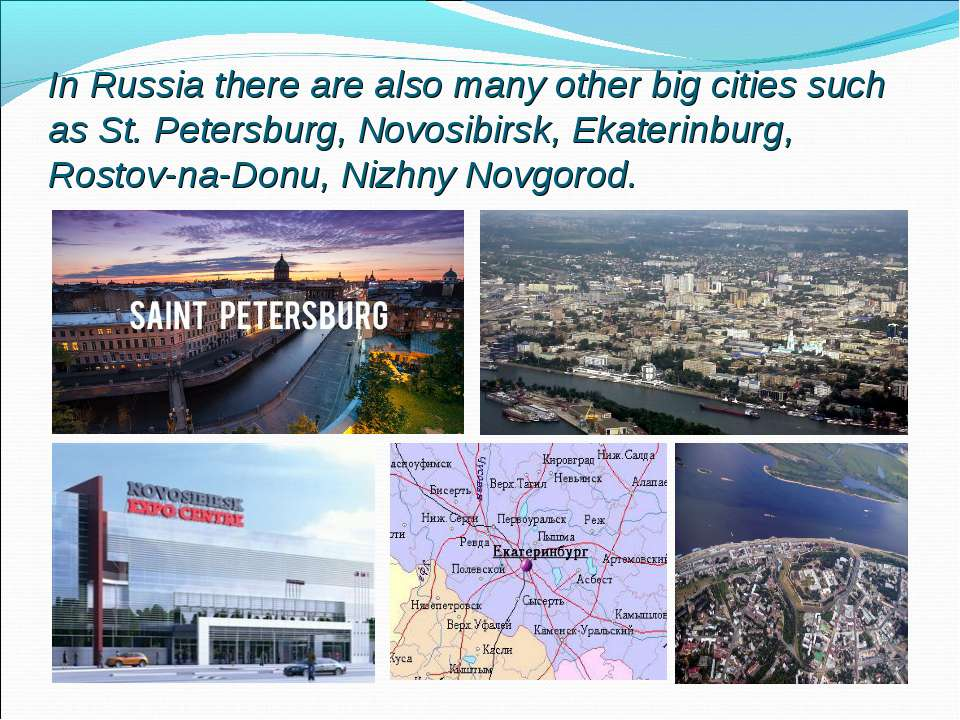 In Russia there are also many other big cities such as St. Petersburg, Novosi...