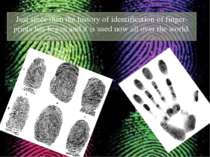 Just since then the history of identification of finger-prints has begun and ...