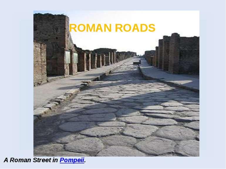 A Roman Street in Pompeii. ROMAN ROADS