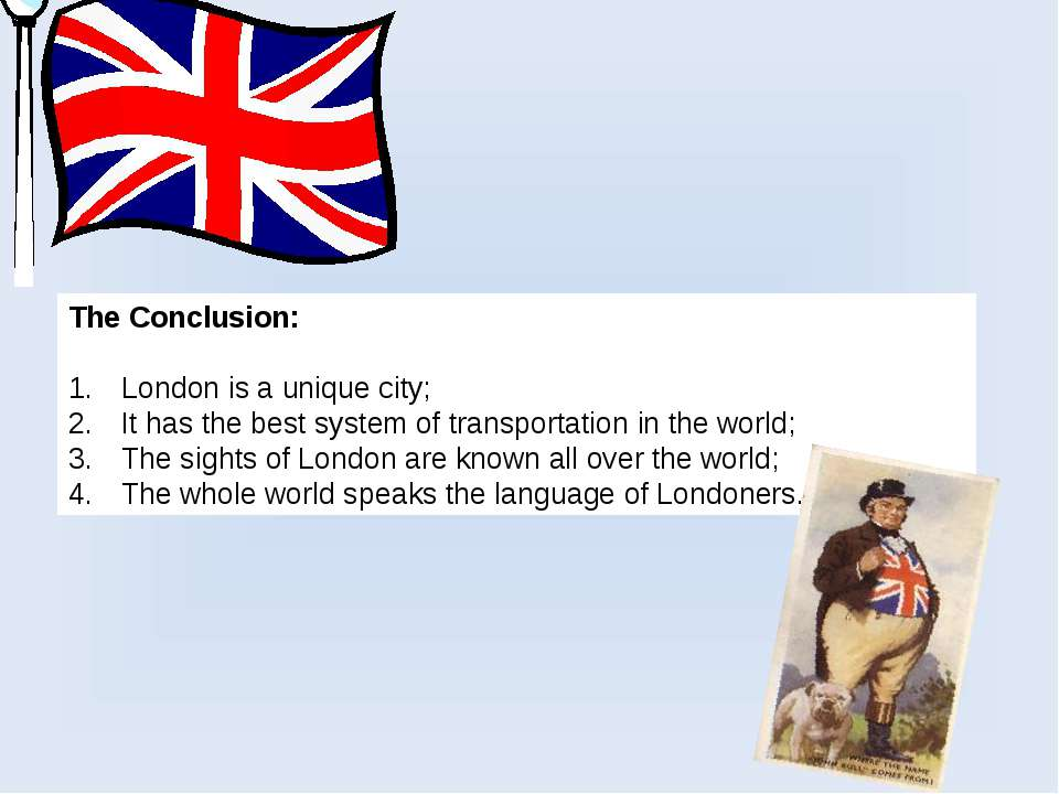 The Conclusion: London is a unique city; It has the best system of transporta...