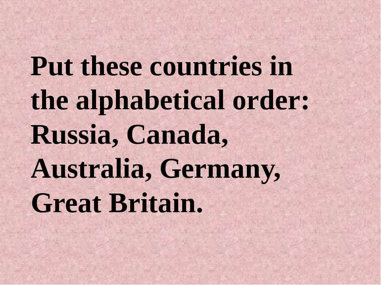 Put these countries in the alphabetical order: Russia, Canada, Australia, Ger...