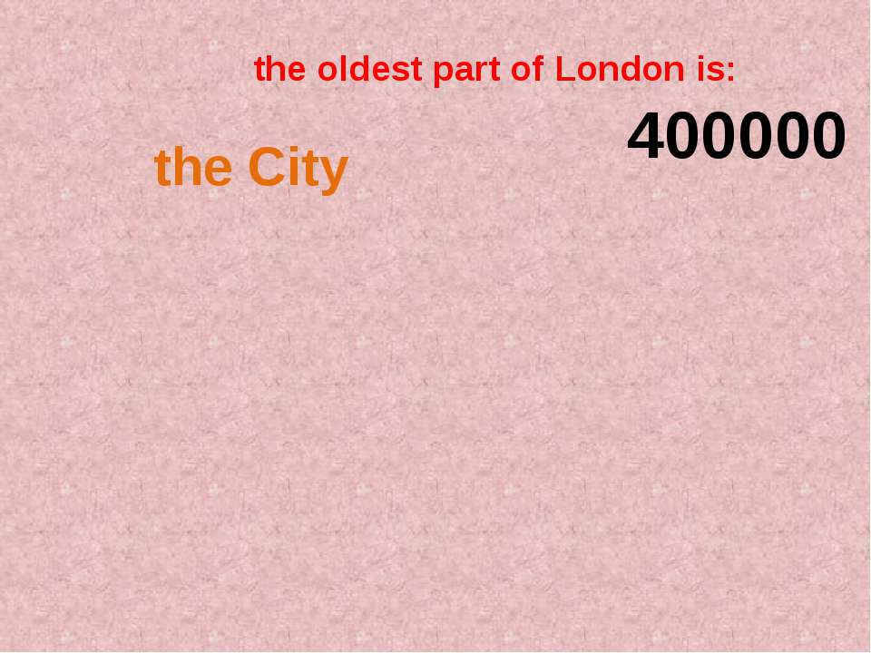 the oldest part of London is: 400000