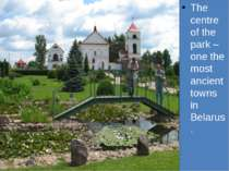 The centre of the park – one the most ancient towns in Belarus.