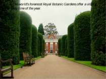 The world's foremost Royal Botanic Gardens offer a visit at any time of the y...