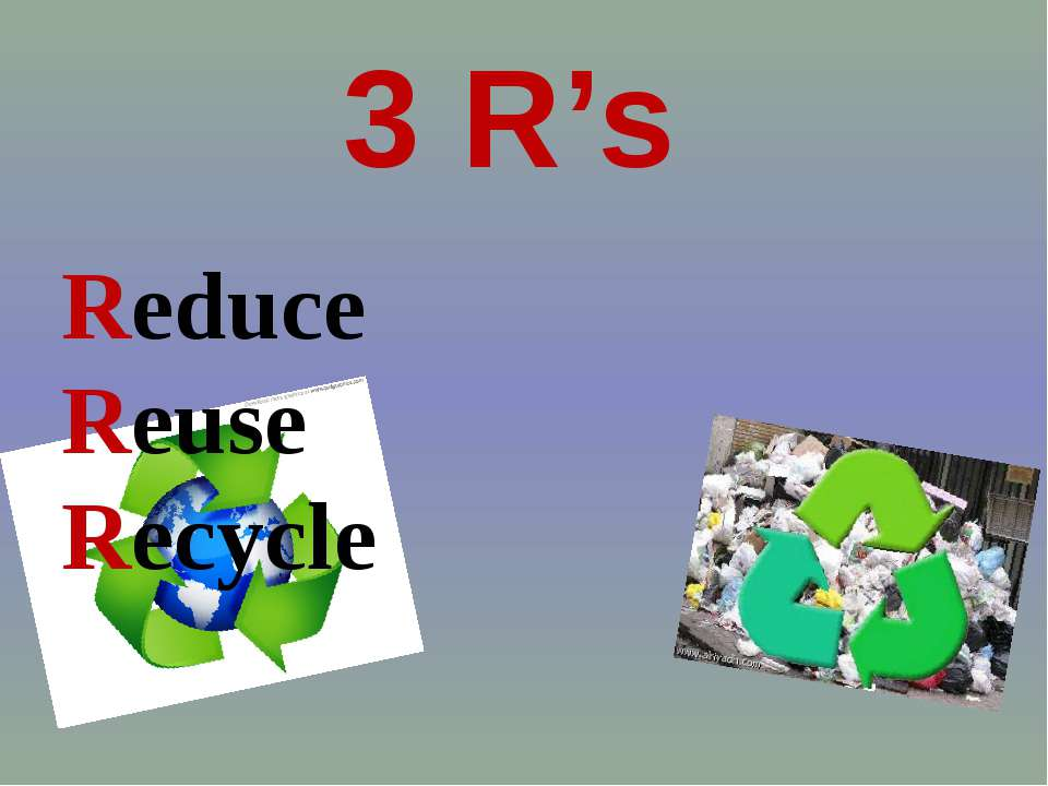 Reduce Reuse Recycle 3 R's