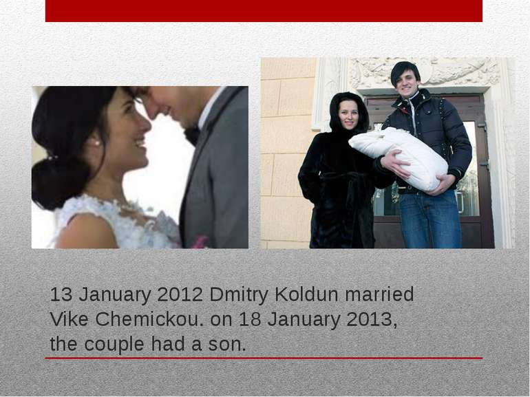 13 January 2012 Dmitry Koldun married Vike Chemickou. on 18 January 2013, the...