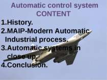 Automatic control system CONTENT History. MAIP-Modern Automatic Industrial pr...
