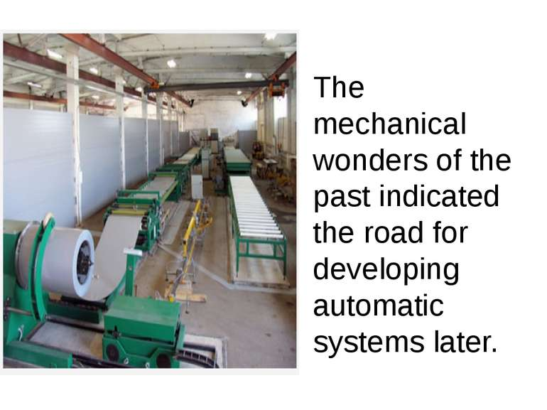 The mechanical wonders of the past indicated the road for developing automati...