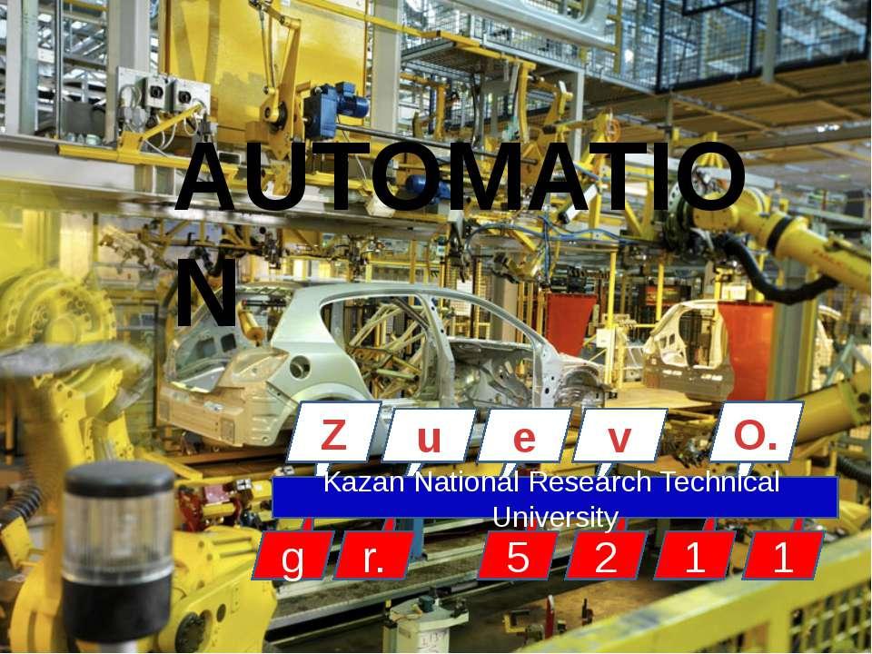 AUTOMATION O. u e v 5 2 1 1 Z Kazan National Research Technical University g r.