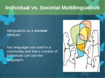 Bilingualism as a societal attribute: two languages are used in a community a...