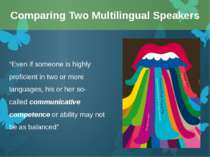 """Even if someone is highly proficient in two or more languages, his or her so..."