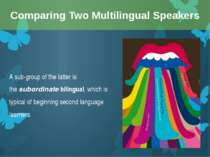 A sub-group of the latter is the subordinate bilingual, which is typical of b...