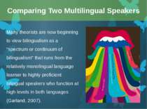 "Many theorists are now beginning to view bilingualism as a ""spectrum or conti..."