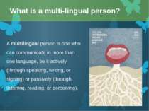 A multilingual person is one who can communicate in more than one language, b...