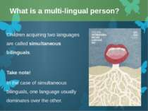 Children acquiring two languages are called simultaneous bilinguals. Take not...