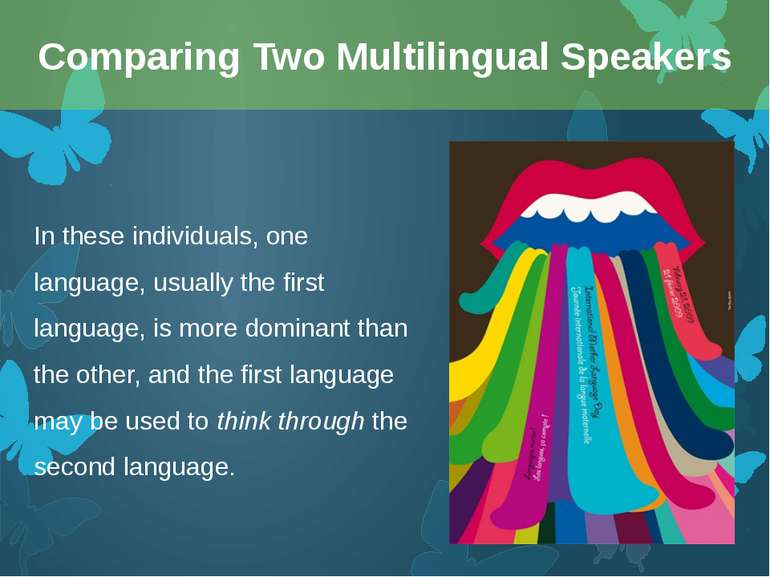 In these individuals, one language, usually the first language, is more domin...
