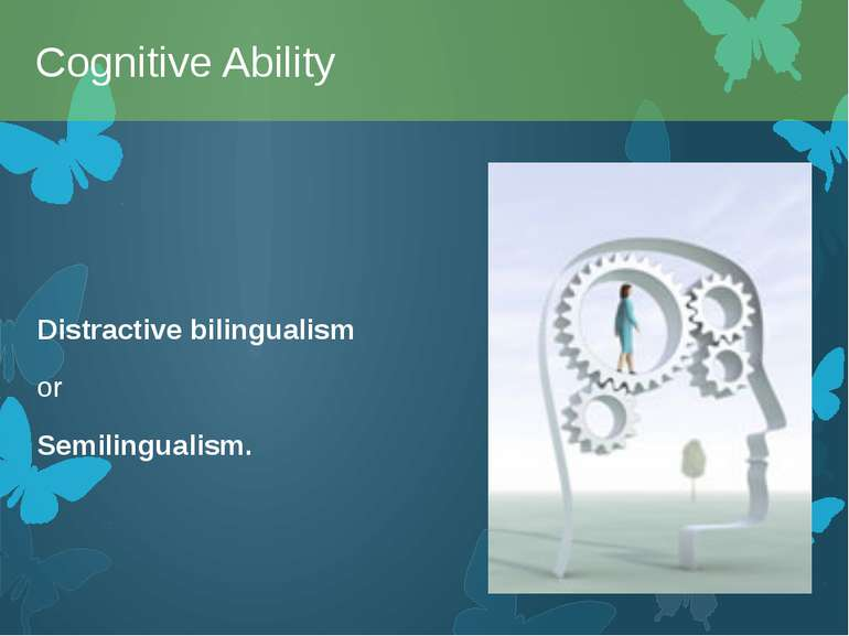 Distractive bilingualism or Semilingualism. Cognitive Ability
