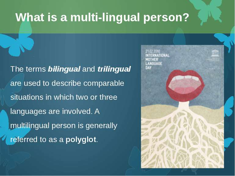 The terms bilingual and trilingual are used to describe comparable situations...
