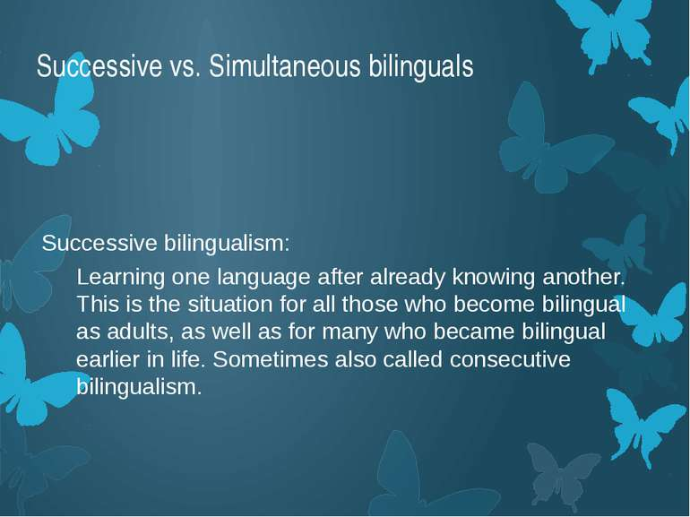 Successive vs. Simultaneous bilinguals Successive bilingualism: Learning one ...