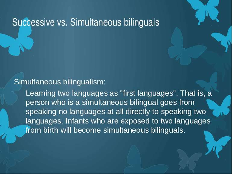 Successive vs. Simultaneous bilinguals Simultaneous bilingualism: Learning tw...