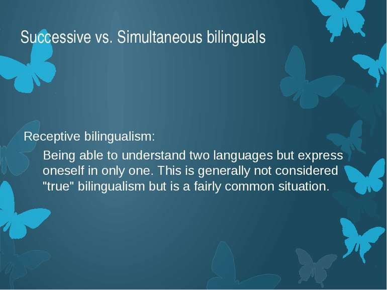 Successive vs. Simultaneous bilinguals Receptive bilingualism: Being able to ...