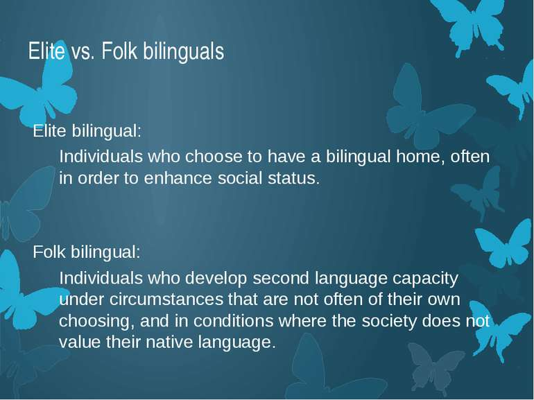 Elite vs. Folk bilinguals Elite bilingual: Individuals who choose to have a b...