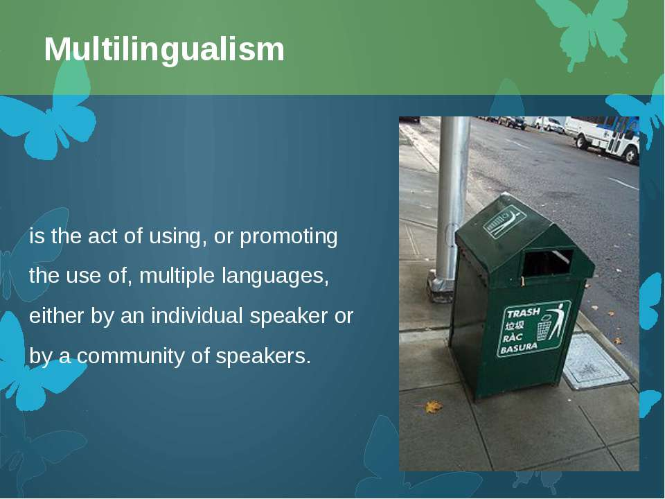 is the act of using, or promoting the use of, multiple languages, either by a...