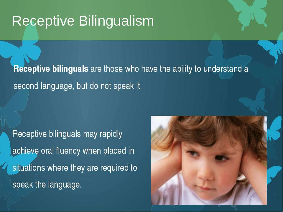 Receptive bilinguals are those who have the ability to understand a second la...