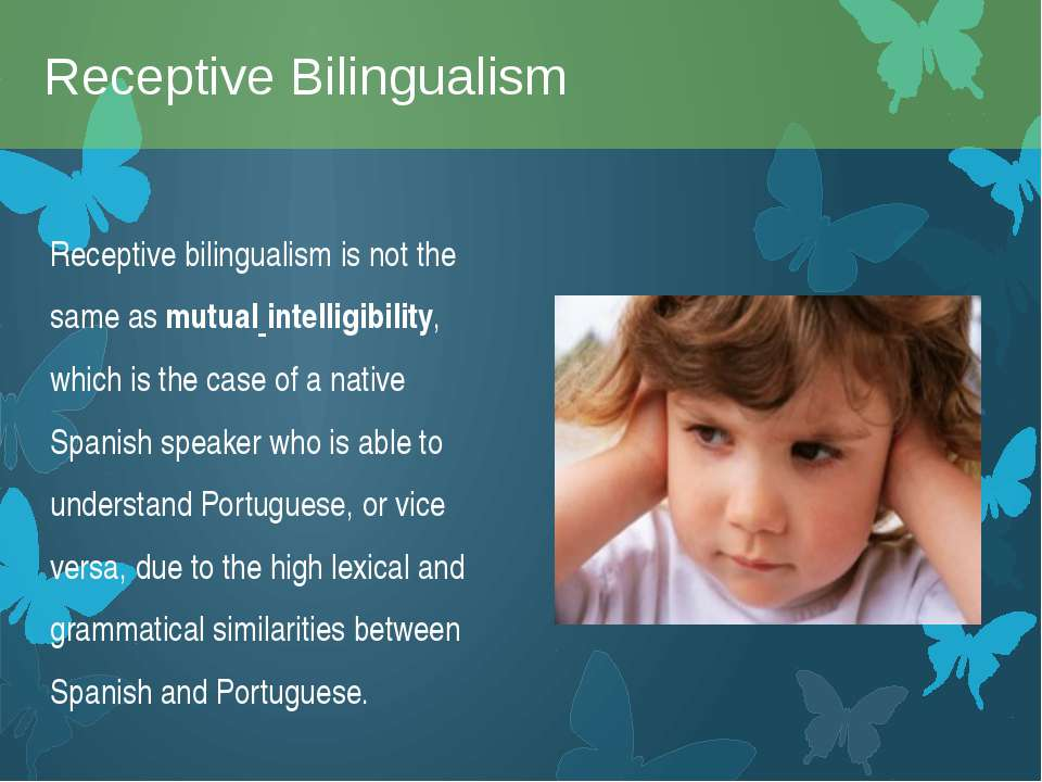 Receptive bilingualism is not the same as mutual intelligibility, which is th...
