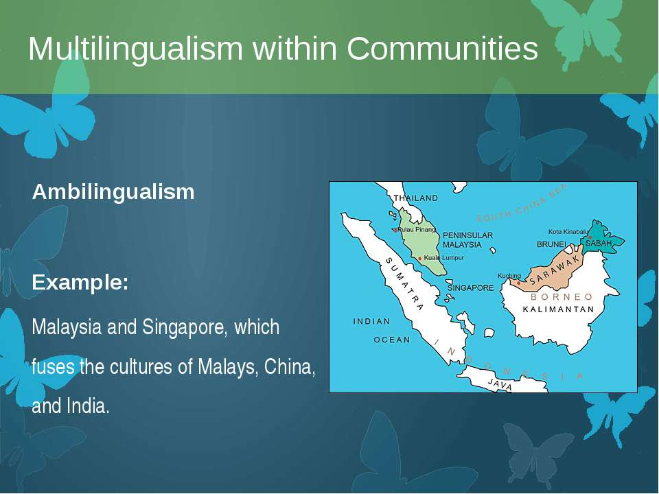 Ambilingualism Example: Malaysia and Singapore, which fuses the cultures of M...