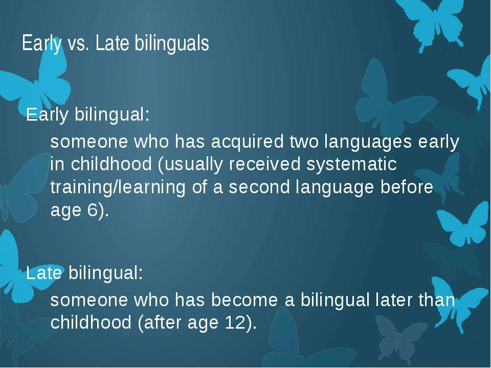 Early vs. Late bilinguals Early bilingual: someone who has acquired two langu...