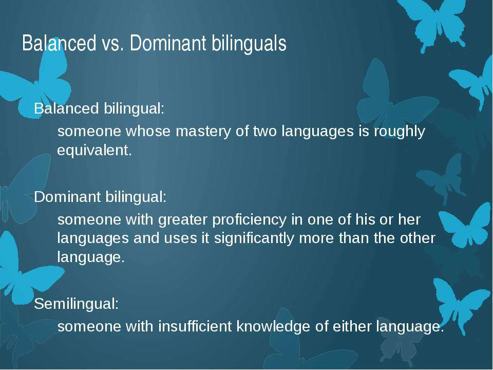 Balanced vs. Dominant bilinguals Balanced bilingual: someone whose mastery of...